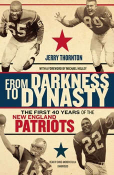 From Darkness to Dynasty: The First 40 Years of the New England Patriots The First 40 Years of the New England Patriots, Jerry  Thornton