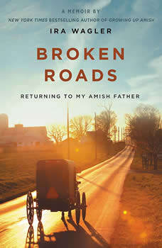 Broken Roads: Returning to My Amish Father, Ira Wagler