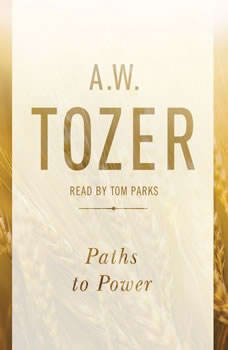Paths to Power: Living in the Spirit's Fullness, A. W. Tozer