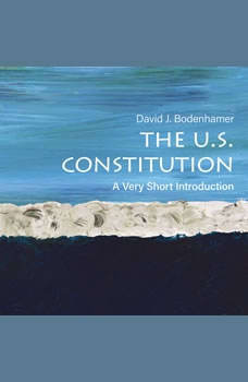 The U.S. Constitution: A Very Short Introduction A Very Short Introduction, David J. Bodenhamer
