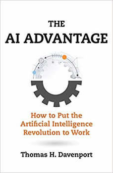 The AI Advantage: How to Put the Artificial Intelligence Revolution to Work How to Put the Artificial Intelligence Revolution to Work, Thomas H. Davenport