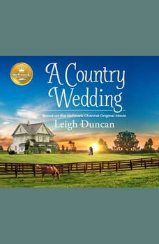 Country Wedding, A: Based on the Hallmark Channel Original Movie, Leigh Duncan