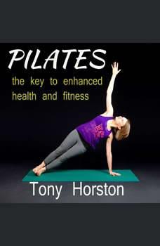 Pliates - The Key to Enhanced Health and Fitness, Tony Horston