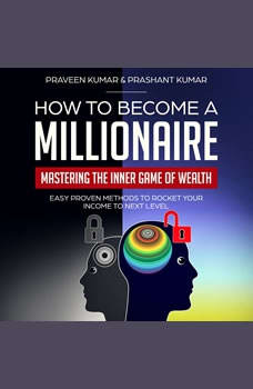How to Become a Millionaire: Mastering the Inner Game of Wealth, Praveen Kumar & Prashant Kumar