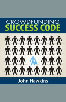 Crowdfunding Success Code, John Hawkins