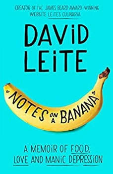 Notes on a Banana: A Memoir of Food, Love, and Manic Depression, David Leite