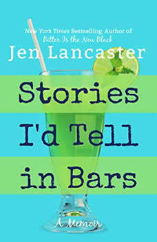 Stories I'd Tell in Bars, Jen Lancaster