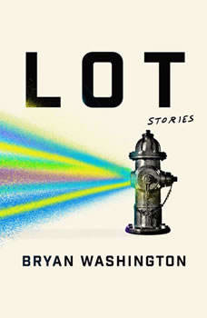 Lot: Stories, Bryan Washington