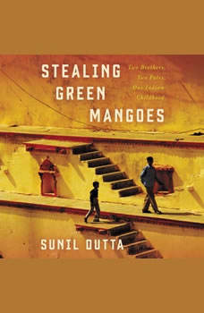 Stealing Green Mangoes: Two Brothers, Two Fates, One Indian Childhood, Sunil Dutta