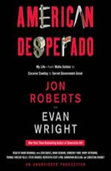 American Desperado: My Life--From Mafia Soldier to Cocaine Cowboy to Secret Government Asset, Jon Roberts
