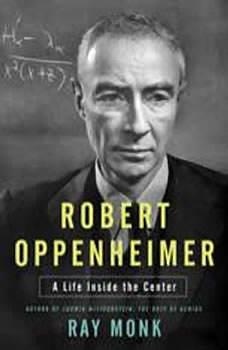 Robert Oppenheimer: A Life Inside the Center, Ray Monk