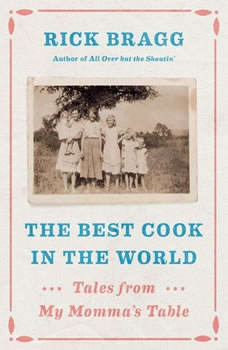 The Best Cook in the World: Tales from My Momma's Table, Rick Bragg