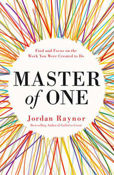 Master of One: Find and Focus on the Work You Were Created to Do, Jordan Raynor