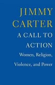 A Call to Action: Women, Religion, Violence, and Power Women, Religion, Violence, and Power, Jimmy Carter