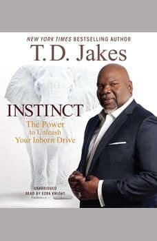 Instinct: The Power to Unleash Your Inborn Drive, T. D. Jakes