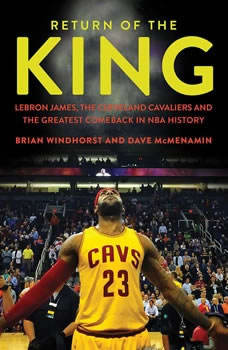 Return of the King: LeBron James, the Cleveland Cavaliers and the Greatest Comeback in NBA History, Brian Windhorst