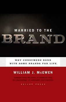 Married to the Brand: Why Consumers Bond With Some Brands for Life, William J. McEwen