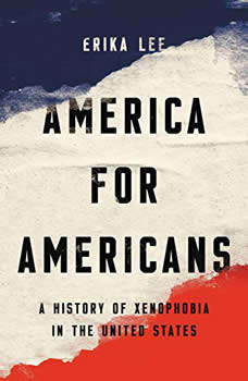 America for Americans: A History of Xenophobia in the United States, Erika Lee