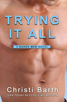 Trying It All: A Naked Men Novel, Book 4, Christi Barth