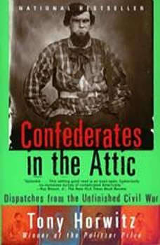 Confederates in the Attic: Dispatches from the Unfinished Civil War, Tony Horwitz
