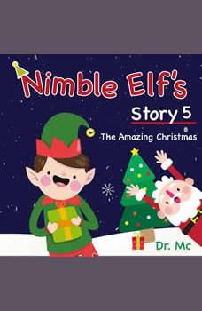 Nimble Elf's Story 5 The Amazing Christmas: Childrens Christmas Books, Dr. MC