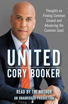 United: Thoughts on Finding Common Ground and Advancing the Common Good, Cory Booker
