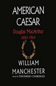 American Caesar: Douglas MacArthur 18801964, William Manchester
