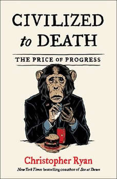 Civilized To Death: The Price of Progress, Christopher Ryan