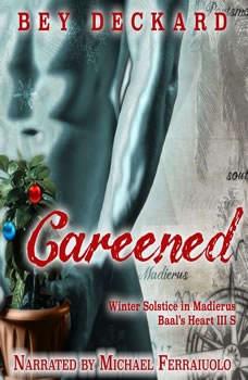Careened: Winter Solstice in Madierus, Baal's Heart Vol. 3.5, Bey Deckard
