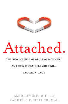 Attached: The New Science of Adult Attachment and How It Can Help You Find--and Keep-- Love, Amir Levine