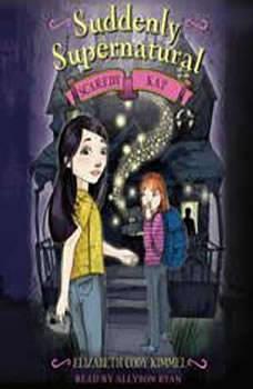 Suddenly Supernatural Book 2: Scaredy Kat, Elizabeth Cody Kimmel