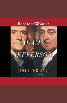 Adams vs. Jefferson: The Tumultuous Election of 1800, John Ferling