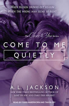 Come to Me Quietly, A .L. Jackson