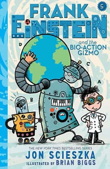 Frank Einstein and the Bio-Action Gizmo: Book Five, Jon Scieszka