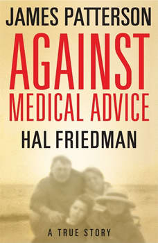 Against Medical Advice: One Family's Struggle with an Agonizing Medical Mystery One Family's Struggle with an Agonizing Medical Mystery, James Patterson