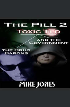 The Pill 2: Toxic Ted the Drug Barons and the Government, Mike Jones