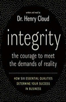 Integrity: The Courage to Meet the Demands of Reali The Courage to Meet the Demands of Reali, Henry Cloud