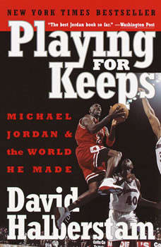 Playing for Keeps: Michael Jordan and the World He Made, David Halberstam