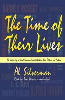 The Time of Their Lives: The Golden Age of Great American Book Publishers, Their Editors and Authors, Al Silverman