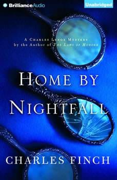 Home by Nightfall: A Charles Lenox Mystery, Charles Finch