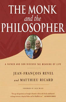 Monk and the Philosopher, The: A Father and Son Discuss the Meaning of Life, Jean-Francois Revel