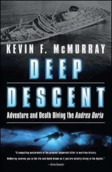 Deep Descent: Adventure and Death Diving the Andrea Doria, Kevin F. McMurray