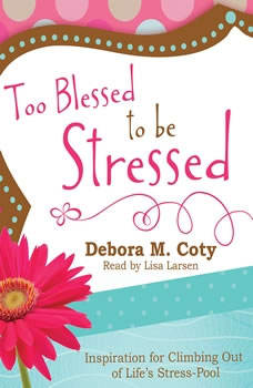 Too Blessed to Be Stressed: Inspiration for Climbing Out of Life's Stress-Pool, Debora M. Coty