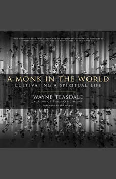 A Monk in the World: Cultivating a Spiritual Life, Wayne Teasdale