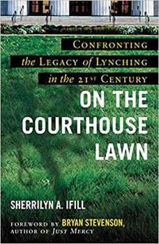 On the Courthouse Lawn, Revised Edition: Confronting the Legacy of Lynching in the Twenty-First Century, Sherrilyn A. Ifill