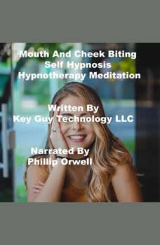 Mouth And Cheek Biting Self Hypnosis Hypnotherapy Meditation, Key Guy Technology LLC