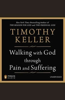 Walking with God through Pain and Suffering, Timothy Keller