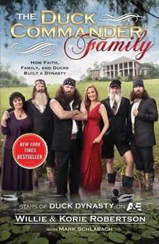 The Duck Commander Family: How Faith, Family, and Ducks Built a Dynasty, Willie Robertson