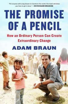 The Promise of a Pencil: How an Ordinary Person Can Create Extraordinary Change How an Ordinary Person Can Create Extraordinary Change, Adam Braun