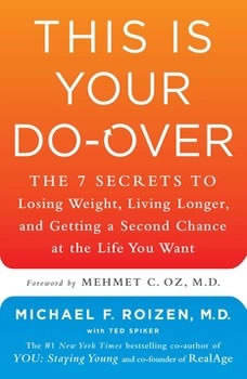 This is Your Do-Over: The 7 Secrets to Losing Weight, Living Longer, and Getting a Second Chance at the Life You Want, Michael F. Roizen